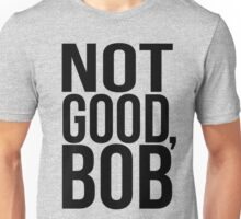 Not Good Bob - Mad Men Typography design Unisex T-Shirt