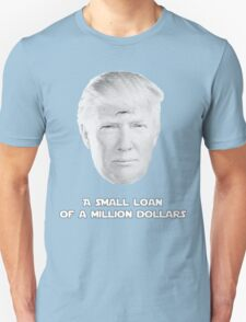 "Donald Trump's  ""Small Loan"" T-Shirt"