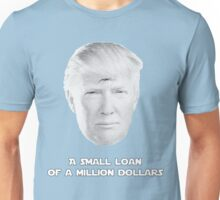 "Donald Trump's  ""Small Loan"" Unisex T-Shirt"