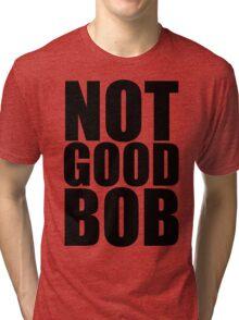 Alt Not Good Bob - Mad Men Typography design Tri-blend T-Shirt