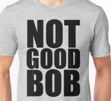 Alt Not Good Bob - Mad Men Typography design Unisex T-Shirt