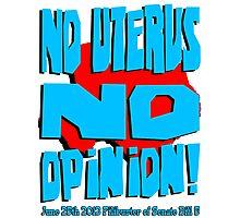 No Uterus No Opinion Photographic Print