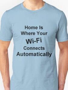 Home Is Where Your Wi-Fi Connects Automatically Unisex T-Shirt