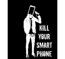 Kill Your Smartphone Photographic Print