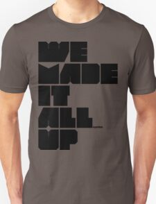 we made it all up (black) T-Shirt