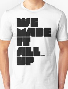 we made it all up (black) Unisex T-Shirt