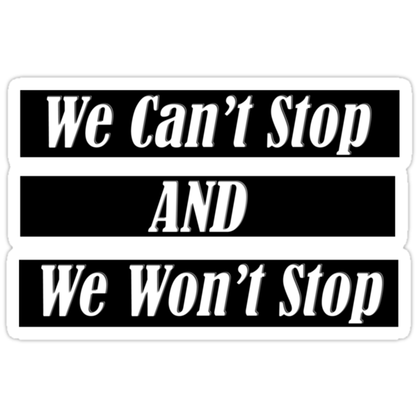 We Can't Stop And We Won't Stop by ItsVaneDani