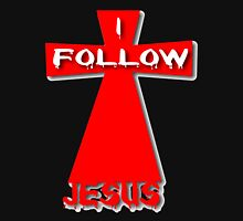 I follow Jesus BIG Time Unisex T-Shirt