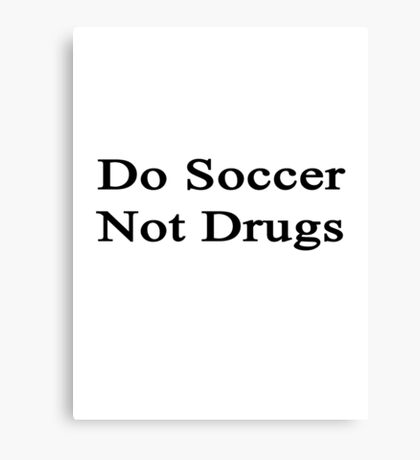 Do Soccer Not Drugs  Canvas Print