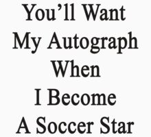 You'll Want My Autograph When I Become A Soccer Star by supernova23