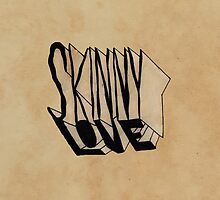 Skinny Love by nologic