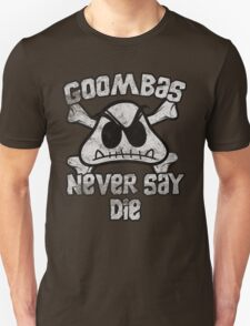 Goombas Never Say Die Unisex T-Shirt