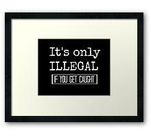 ILLEGAL Framed Print