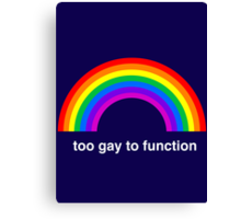 Too Gay to Function Canvas Print