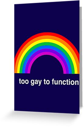 Too Gay to Function by PopInvasion