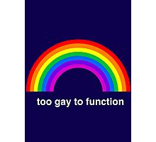 Too Gay to Function Photographic Print