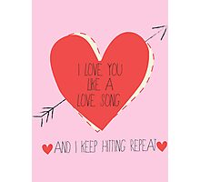 I Love You Like A Love Song Photographic Print