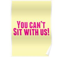 You Can't Sit With Us! Poster