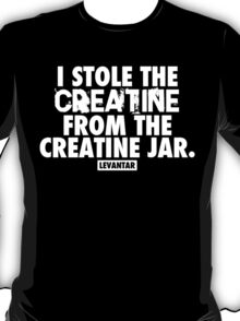 I Stole The Creatine From The Creatine Jar (White) T-Shirt