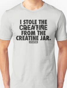 I Stole The Creatine From The Creatine Jar (Black) Unisex T-Shirt