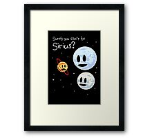 Surely You Can't Be Sirius? Framed Print