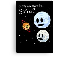 Surely You Can't Be Sirius? Canvas Print
