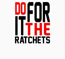 DO IT FOR THE RATCHETS T-Shirt