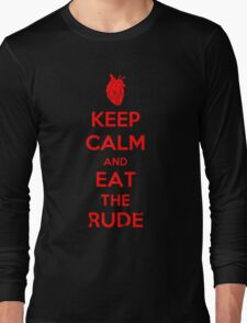 Keep Calm and Eat the Rude Long Sleeve T-Shirt