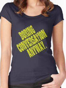 Boring Conversation Anyway. Women's Fitted Scoop T-Shirt