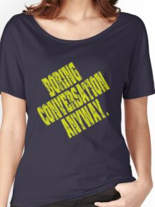 Boring Conversation Anyway. Women's Relaxed Fit T-Shirt
