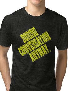 Boring Conversation Anyway. Tri-blend T-Shirt