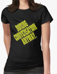 Boring Conversation Anyway. Womens Fitted T-Shirt