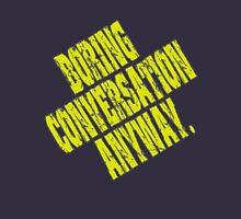 Boring Conversation Anyway. T-Shirt