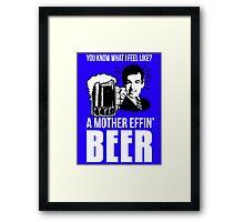 A Mother Effin' Beer Framed Print