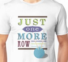 Just One More Row Unisex T-Shirt