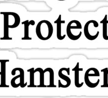 I Will Teach My Daughter To Protect Hamsters As Much As I Do Sticker
