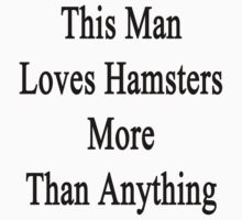 This Man Loves Hamsters More Than Anything  by supernova23