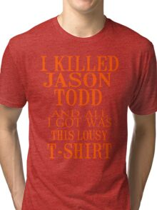 I Killed Jason Todd And All I Got Was This Lousy T-Shirt Tri-blend T-Shirt