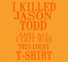 I Killed Jason Todd And All I Got Was This Lousy T-Shirt Unisex T-Shirt