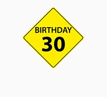 Birthday Road Sign 30 Unisex T-Shirt