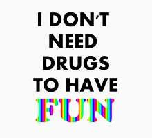 I DONT NEED DRUGS TO HAVE FUN Unisex T-Shirt