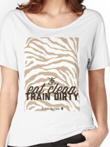 Eat Clean. Train Dirty [DeLuxe Edition] Women's Relaxed Fit T-Shirt
