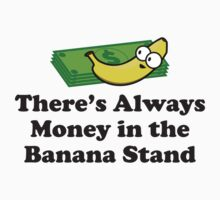 There's Always Money In The Banana Stand by BrightDesign