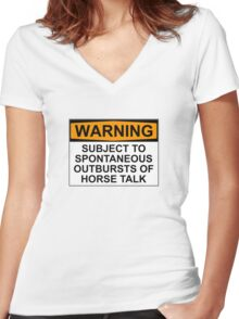 WARNING: SUBJECT TO SPONTANEOUS OUTBREAKS OF HORSE TALK Women's Fitted V-Neck T-Shirt