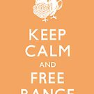 Keep Calm and Free Range_Orange by thisisjoew