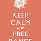 Keep Calm and Free Range_Red by thisisjoew