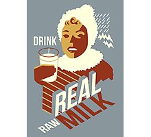 Drink Raw Milk Photographic Print