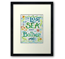Lost at Sea Don't Bother Me! Framed Print