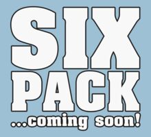 SIX PACK COMING SOON ! by mcdba