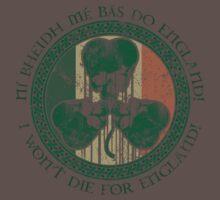 I Won't Die For England! - Irish Flag by MWMcCullough